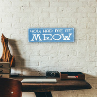 Wood Sign - You Had Me At Meow - Cat Sign - Word Sign - Wood Wall Art - Rustic Sign - Cat Lover Gift - Wood Wall Hanging - Rescue Cat