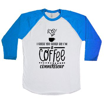 I Guess You Could Say I'm A Coffee Connoisseur Unisex Baseball Tee