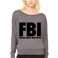 FBI Female Body Inspector WOMEN'S FLOWY LONG SLEEVE OFF SHOULDER TEE