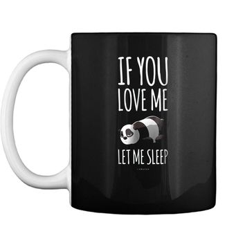 Funny Panda . If You Love Me Let Me Sleep Gift Mug