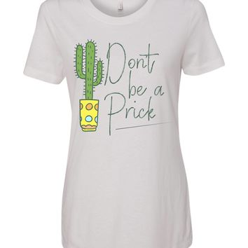 DONT BE A PRICK tshirt - yogi, happy peaceful person tees! ladies fit - spread kindness