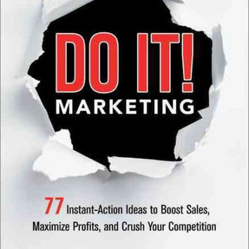 Do It! Marketing: 77 Instant-Action Ideas to Boost Sales, Maximize Profits, and Crush Your Competition