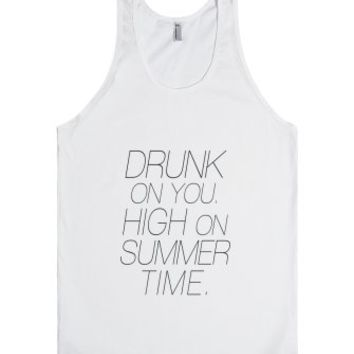 Drunk on you High on Summer Time-Unisex White Tank