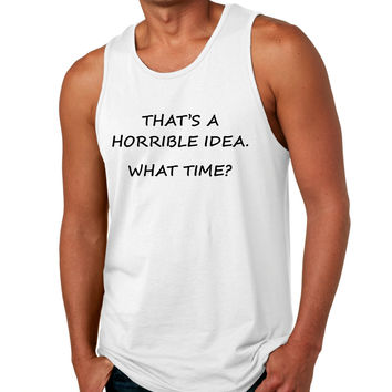 Men's Tank Top That's A Horrible Idea What Time Funny Top