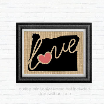 Oregon Love! - OR Burlap Printed Wall Art:  Silhouette, Print, Heart, Home, State, United States, Rustic, Typography, Artwork,