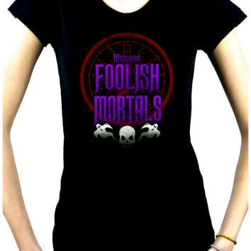 Welcome Foolish Mortals Women's Babydoll Shirt Haunted Mansion