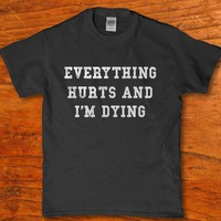 Everything hurts and I'm dying heart break up t-shirt for Unisex adult