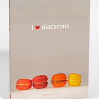 I Love Macarons | French Cookie Cookbook