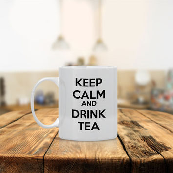 Keep Calm and Drink Tea Ceramic Coffee Mug - Dishwasher Safe - Cute Coffee Mug- Funny Coffee Mug - Custom - Personalized