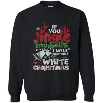 Mens If You Jingle My Bells I Give You A White Christmas  Printed Crewneck Pullover Sweatshirt