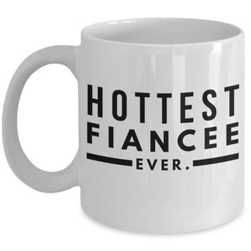 """Hottest Fiancee Ever Mug - Valentines Day Gifts For Men & Women Fiance Fiancée Valentine Gifts For Him & Her - Fun Mugs Coffee - For Women & Men - White Dish Washer Safe Ceramic 11"""" Vday Jar Cup For Coffee & Cookies"""
