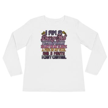 I am a Sassy Girl I was born with my heart on my sleeve A fire in my soul and A mouth I cant control - Ladies' Long Sleeve T-Shirt