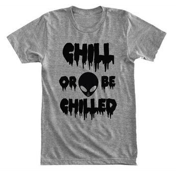 Chill or be chilled - Horror alien - Dripping & melting style - Gray/White Unisex T-Shirt - 026