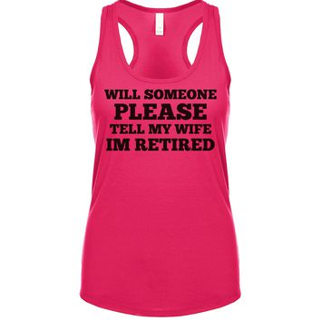 Will Someone Please Tell My Wife I'm Retired  Women's Tank