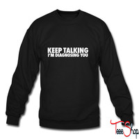 Keep Talking I'm Diagnosing You crewneck sweatshirt