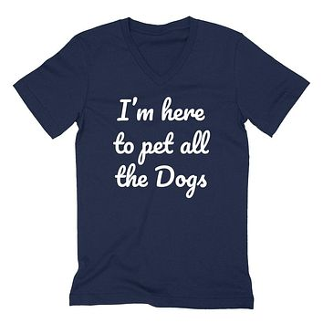 I'm here to pet all the dogs funny cool dog lover birthday gift ideas for him for her   V Neck T Shirt