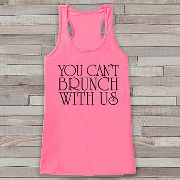 You Can't Brunch With Us Pink Tank Top - Friends Gift Idea - Womens Shirt - Gift for Her - Gift for Mom - Funny Novelty Brunch Bunch Shirts