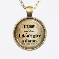 Film Quote Pendant Necklace- Gone with the Wind,Frankly, my dear, I don't give a damn. Margaret Mitchell