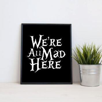 We're all mad here, 8x10 digital print, black and white quote, instant printable poster, typography, download, wall art, modern, home decor