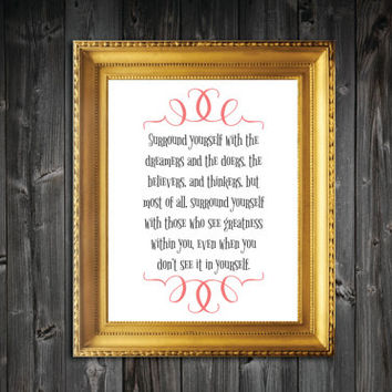 Surround Yourself With Quote Art Print - 8x10/11x14/13x19