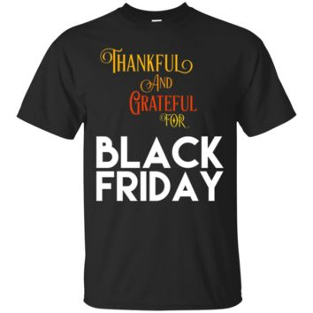 Thankful And Grateful For Black Friday Thanksgiving T-Shirt Hoodie