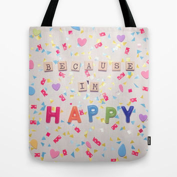 Because I'm Happy Tote Bag by RichCaspian | Society6