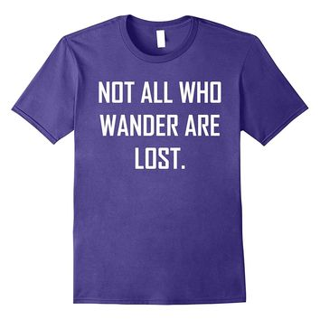 not all who wander are lost shirt gift idea traveling lovers