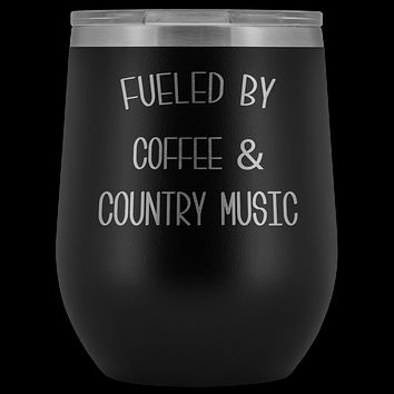 Fueled By Coffee & Country Music Wine Tumbler Insulated Travel Cup Country Western Music Fan Gift Nashville I Love Country BPA Free