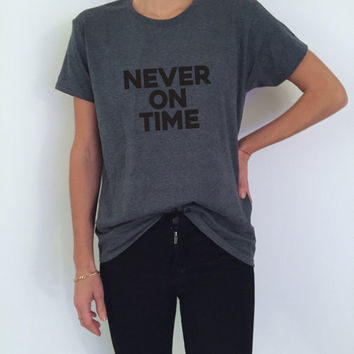 Never on time Tshirt dark heater Fashion funny slogan womens girls sassy cute
