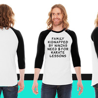 family kidnapped by ninjas need dollars for karate lessons American Apparel Unisex 3/4 Sleeve T-Shirt