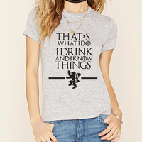 Game of Thrones women summer That's What I Do I drink and I know Things t shirt
