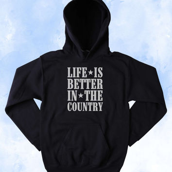 Country Sweatshirt Life Is Better In The Country Slogan Southern Merica Cowboy Western Tumblr Hoodie
