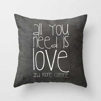 All you need is love and more coffee Throw Pillow by M✿nika  Strigel | Society6