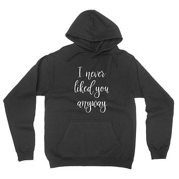I never liked you anyway funny relationship gift for her for him nerdy geek cute graphic hoodie