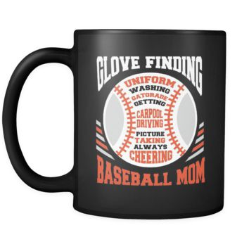 Glove Finding Uniform Washing Gatorade Getting Carpool Driving Picture Taking Always Cheering Funny Unique Cool Awesome Baseball Mom Black 11oz Coffee Mug