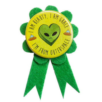 i am beauty, i am grace, i'm from outer space | alien prize ribbon pin | green ribbon pin