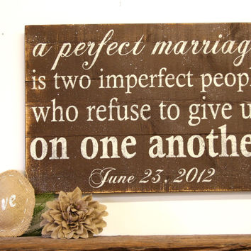 A Perfect Marriage Is Two Imperfect People Pallet Sign