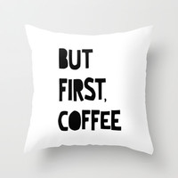 But First, Coffee Throw Pillow by Moop