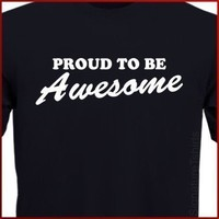 Proud To Be AWESOME funny T-Shirt S-2XL more colors