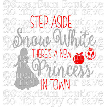 Step Aside Snow White There's A New Princess In Town svg