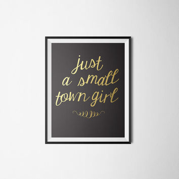 Just A Small Town Girl Calligraphy Typography Art Print Black Faux Gold Leather