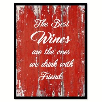 The Best Wines Are The Ones We Drink With Friends Quote Saying Canvas Print with Picture Frame