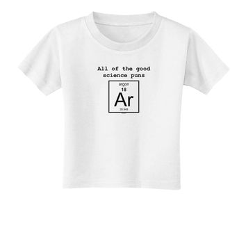 All of the Good Science Puns Argon Toddler T-Shirt