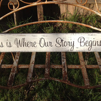 This is Where Our Story Begins - Shabby Chic Wedding Sign, Wedding & Reception Decor, Bridal Shower Decor