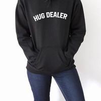 Hug dealer  Hoodies with funny quotes womens ladies brunette cute sassy girly fashionista sweatshirt hipster hoodys jumper