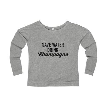 Save Water Drink Champagne Wideneck Graphic Shirt