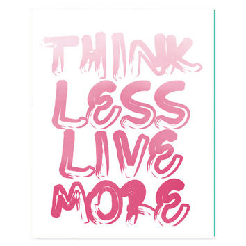 Printable INSTANT DOWNLOAD Think Less Live More typography quote art, prints and posters, digital, home dorm & apartment decor, craft room