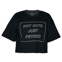 Not Cute Just Psycho Cropped Tee