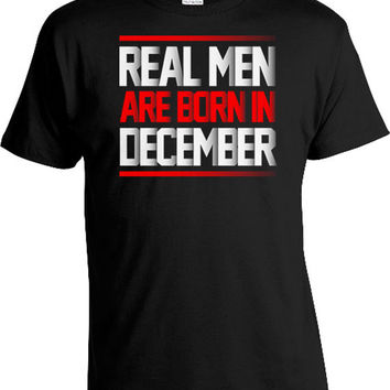 Funny Birthday T Shirt Birthday Gift Ideas For Men Custom Birthday Shirt Birthday Month Real Men Are Born In December Mens Tee DAT-445
