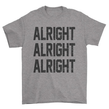 ALRIGHT ALRIGHT ALRIGHT Shirt  |  Wooderson Quote Shirt  |  90s Movie Quote shirt | I Get Older and They Stay the Same Age sh-11